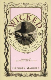 Book cover for Wicked The Life and Times of the Wicked Witch of the West, a novel by Gregory Maguire, on Minimalist Reviews.