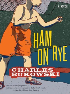 Book cover for Ham on Rye, a novel by Charles Bukowski, on Minimalist Reviews.